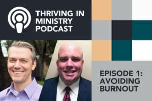 Thriving in Ministry Podcast Episode 1: Avoiding Burnout